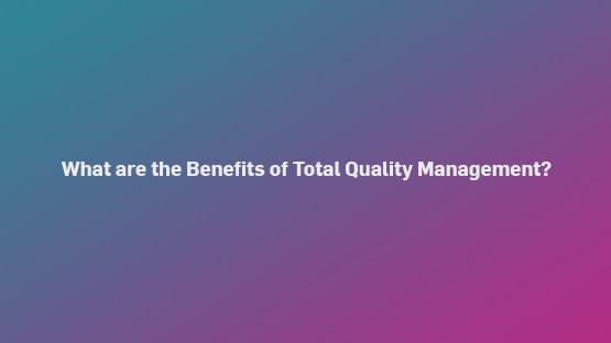 what-are-benefits-tqm-555x312