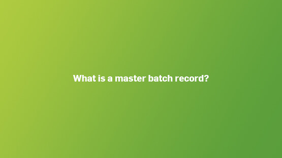 what-is-a-master-batch-record-555x312