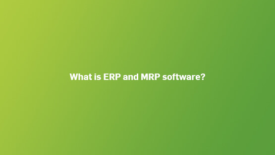 what-is-erp-mrp-software-555x312