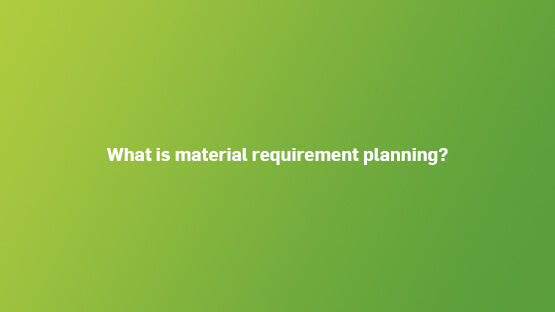 what-is-material-requirement-planning-555x312