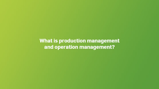 what-is-production-operations-management2-555x312