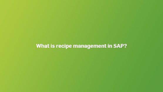 what-is-recipe-management-sap-555x312